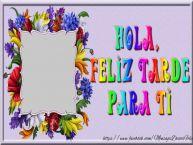 Personalizar tarjetas de buenas tardes   Hola, Feliz Tarde Para Ti