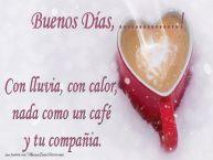 Personalizar tarjetas de buenos días   Buenos Días .... Con lluvia, con calor, nada como un café  y tu compañia.