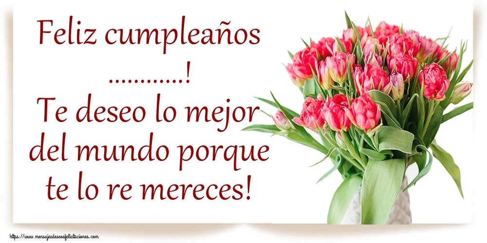 Personalizar tarjetas de cumpleaños | Feliz cumpleaños ...! Te deseo lo mejor del mundo porque te lo re mereces!